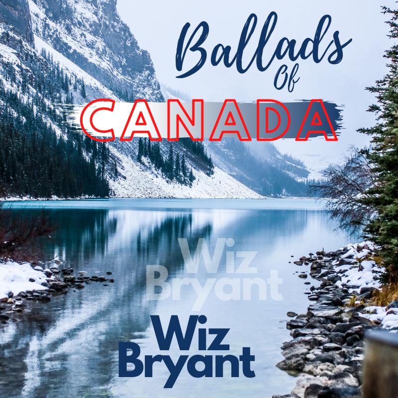 Ballads Of Canada – Wiz Bryant